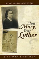 Dear Mary, Dear Luther: A Courtship in Letters