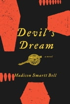 Devil's Dream: A Novel About Nathan Bedford Forrest by Madison Smartt Bell