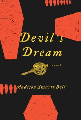 Book Devil's Dream: A Novel About Nathan Bedford Forrest by Madison Smartt Bell