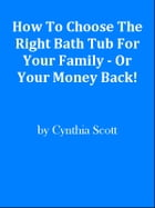 How To Choose The Right Bath Tub For Your Family - Or Your Money Back! by Editorial Team Of MPowerUniversity.com