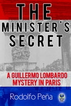 The Minister's Secret: A Guillermo Lombardo Mystery in Paris by Rodolfo Peña