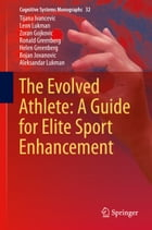 The Evolved Athlete: A Guide for Elite Sport Enhancement by Tijana Ivancevic