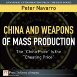 "Book China and Weapons of Mass Production: The ""China Price"" Is the ""Cheating Price"" by Peter Navarro"