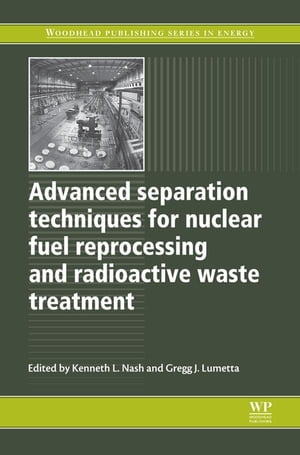 Advanced Separation Techniques for Nuclear Fuel Reprocessing and Radioactive Waste Treatment