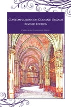 Contemplations on God and Orgasm: Revised Edition by Catherine Fairfield Hayes