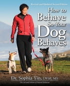 How to Behave So Your Dog Behaves Revised and Updated 2nd Edition by Dr. Sophia Yin