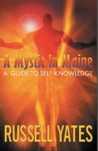 A Mystic in Maine: A Guide to Self-Knowledge by Russell Yates