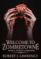 Welcome to Zombietowne: Hearts & Braaains: A Zombie Suspense Caper, #2 by Robert J. Lawrence