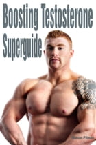 Boosting Testosterone Superguide by Marcus Pitman