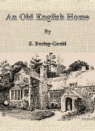 An Old English Home by S. Baring-Gould