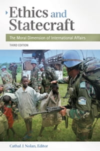 Ethics and Statecraft: The Moral Dimension of International Affairs, 3rd Edition: The Moral…