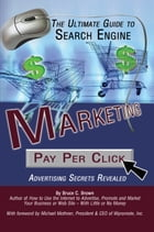 The Ultimate Guide to Search Engine Marketing: Pay Per Click Advertising Secrets Revealed by Bruce Brown