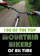 100 of the Top Mountain Bikers of All Time by alex trostanetskiy