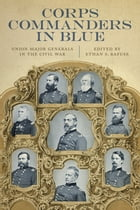 Corps Commanders in Blue: Union Major Generals in the Civil War by Ethan S. Rafuse