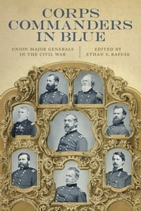 Corps Commanders in Blue: Union Major Generals in the Civil War