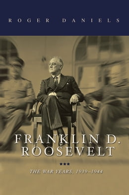 Book Franklin D. Roosevelt: The War Years, 1939-1945 by Roger Daniels