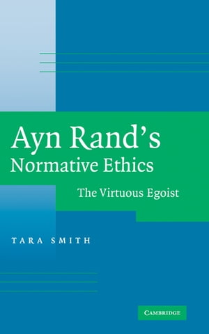 Ayn Rand's Normative Ethics The Virtuous Egoist