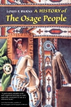 A History of the Osage People by Louis F. Burns