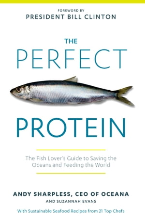 The Perfect Protein: The Fish Lover's Guide to Saving the Oceans and Feeding the World by Andy Sharpless