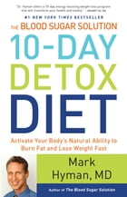 The Blood Sugar Solution 10-Day Detox Diet: Activate Your Body's Natural Ability to Burn Fat and Lose Weight Fast by Mark Hyman