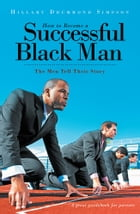How to Become A Successful Black Man: The Men Tell Their Story by Hillary Drummond Simpson
