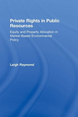 Private Rights in Public Resources Equity and Property Allocation in Market-Based Environmental Policy