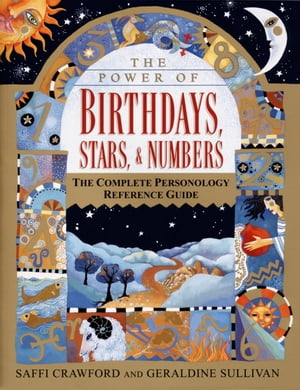 The Power of Birthdays,  Stars & Numbers The Complete Personology Reference Guide