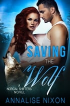 Saving the Wolf: NORCAL SHIFTERS, #3 by Annalise Nixon