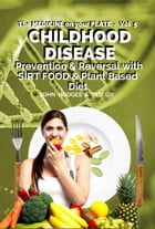 CHILDHOOD DISEASE: Understanding CHILDHOOD DISEASE, Prevention & Reversal with a SIRT FOOD & Plant…