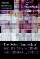 The Oxford Handbook of the History of Crime and Criminal Justice by Paul Knepper