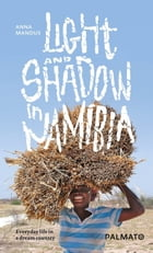 Light and Shadow in Namibia: Everyday life in a dream country by Anna Mandus