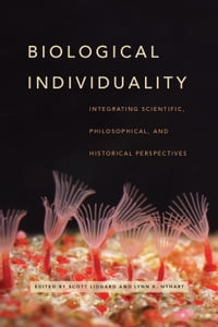 Biological Individuality: Integrating Scientific, Philosophical, and Historical Perspectives