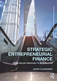 Strategic Entrepreneurial Finance: From Value Creation to Realization