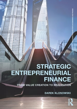Strategic Entrepreneurial Finance From Value Creation to Realization