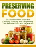 Preserving Food: 33 Easy to Follow Steps For Canning, Freezing and Dehydrating Your Favorite Fruits and Vegetables 55ed7d4e-0174-4303-b5ca-0997bf29b0e9