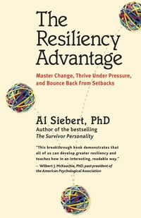The Resiliency Advantage: Master Change, Thrive Under Pressure, and Bounce Back from Setbacks