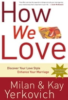 How We Love, Expanded Edition: Discover Your Love Style, Enhance Your Marriage by Milan Yerkovich