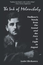 The Ink of Melancholy: Faulkner's Novels from The Sound and the Fury to Light in August