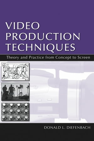Video Production Techniques Theory and Practice From Concept to Screen