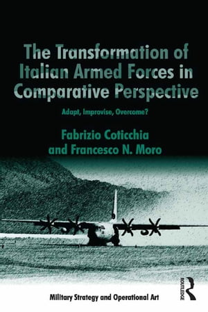The Transformation of Italian Armed Forces in Comparative Perspective Adapt,  Improvise,  Overcome?