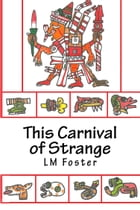 This Carnival of Strange by LM Foster