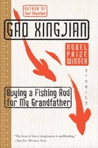 Buying a Fishing Rod for My Grandfather: Stories by Gao Xingjian