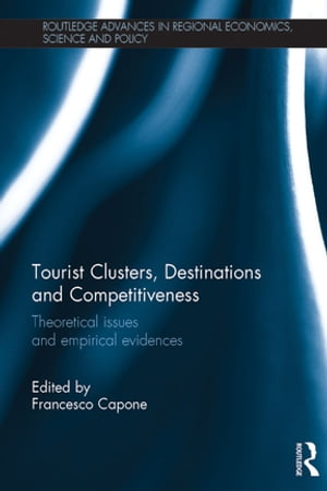 Tourist Clusters,  Destinations and Competitiveness Theoretical issues and empirical evidences