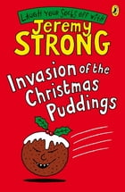 Invasion of the Christmas Puddings by Jeremy Strong