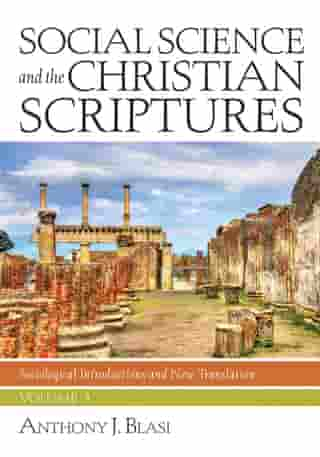 Social Science and the Christian Scriptures, Volume 3: Sociological Introductions and New Translation by Anthony J. Blasi