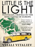 Little is the Light: Nostalgic travels in the mini-states of Europe by Vitali Vitaliev