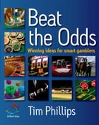 Beat the Odds: Winning ideas for smart gamblers by Tim Phillips