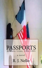 Passports: Atlantic Lives, 1994-1995: Atlantic Lives, #1 by R. J. Nello