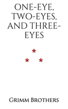 One-Eye, Two-Eyes, and Three-Eyes by Grimm Brothers