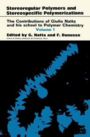 Stereoregular Polymers and Stereospecific Polymerizations: The Contributions of Giulio Natta and His School to Polymer Chemistry